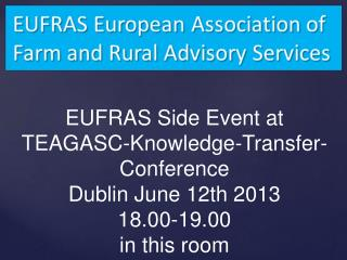 EUFRAS Side Event at TEAGASC-Knowledge-Transfer-Conference Dublin June 12th 2013 18.00-19.00