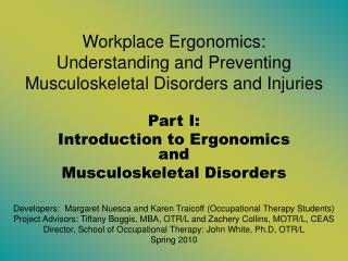 Workplace Ergonomics:       Understanding and Preventing  Musculoskeletal Disorders and Injuries