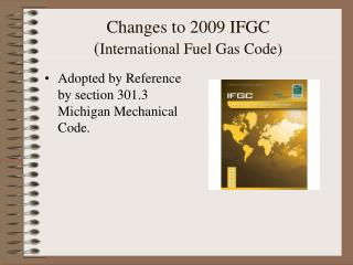 Changes to 2009 IFGC ( International Fuel Gas Code)