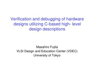 Verification and debugging of hardware designs utilizing C-based high- level design descriptions