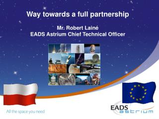 Way towards a full partnership Mr. Robert Lainé  EADS Astrium Chief Technical Officer