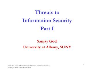 Threats to Information Security Part I Sanjay Goel University at Albany, SUNY
