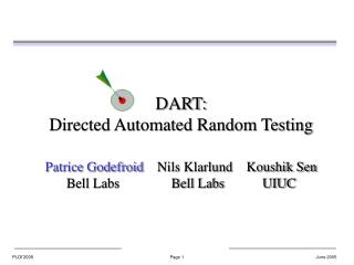DART: Directed Automated Random Testing  Patrice Godefroid    Nils Klarlund    Koushik Sen Bell Labs               Bell
