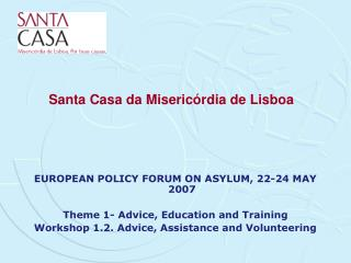 EUROPEAN POLICY FORUM ON ASYLUM, 22-24 MAY 2007   Theme 1- Advice, Education and Training