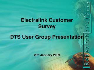 Electralink Customer Survey DTS User Group Presentation 20 th  January 2009