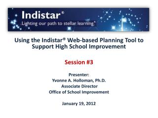 Using the Indistar® Web-based Planning Tool to Support High School Improvement Session #3