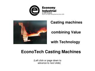 Casting machines 	 	                                 combining Value 			              with Technology   EconoTech Castin