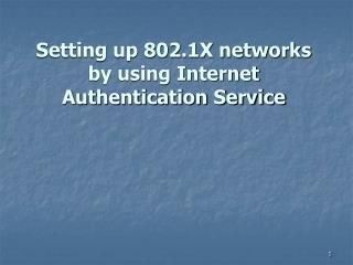 Setting up 802.1X networks by using Internet Authentication ...