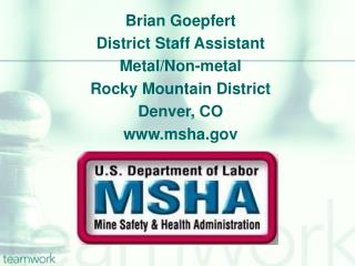 Brian Goepfert District Staff Assistant Metal/Non-metal  Rocky Mountain District Denver, CO