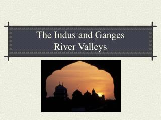 The Indus and Ganges  River Valleys