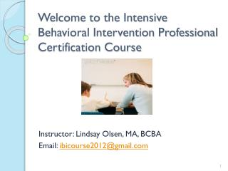 Welcome to the Intensive Behavioral Intervention Professional Certification Course