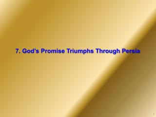 7. God's Promise Triumphs Through Persia