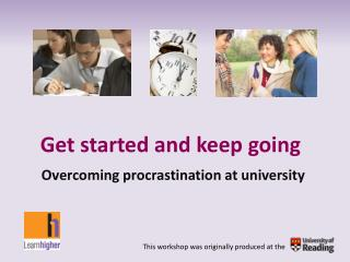 Get started and keep going Overcoming procrastination at university