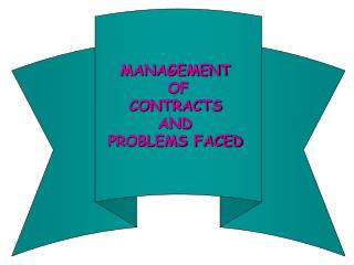 MANAGEMENT  OF CONTRACTS  AND  PROBLEMS FACED