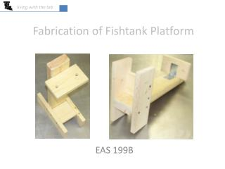 Fabrication of  Fishtank  Platform