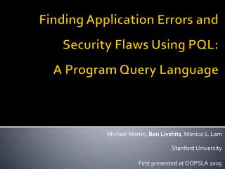 Finding Application Errors and Security Flaws Using  PQL :  A Program Query Language