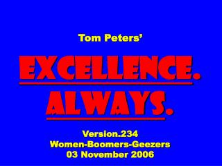 Tom Peters' EXCELLENCE .  ALWAYS . Version.234 Women-Boomers-Geezers 03 November 2006
