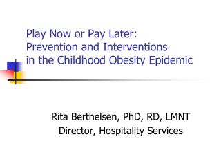 Play Now or Pay Later: Prevention and Interventions  in the Childhood Obesity Epidemic