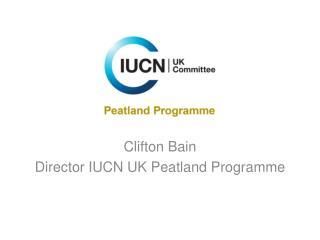 Clifton Bain Director IUCN UK Peatland Programme