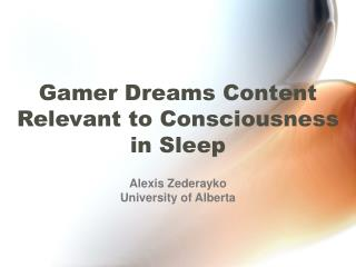 Gamer Dreams Content Relevant to Consciousness in Sleep
