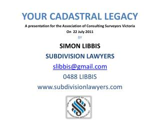YOUR CADASTRAL LEGACY A presentation for the Association of Consulting Surveyors Victoria