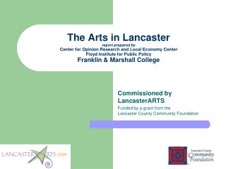 Commissioned by LancasterARTS Funded by a grant from the  Lancaster County Community Foundation