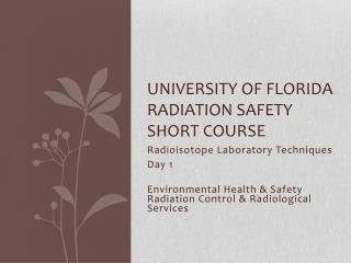 UNIVERSITY OF FLORIDA Radiation Safety Short Course