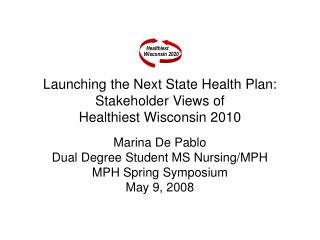 Launching the Next State Health Plan:  Stakeholder Views of  Healthiest Wisconsin 2010