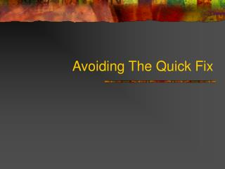 Avoiding The Quick Fix