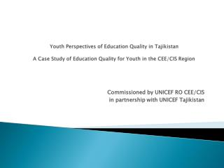 Commissioned by UNICEF RO CEE/CIS in partnership with UNICEF Tajikistan
