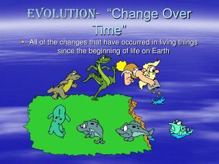"""Evolution-   """"Change Over Time"""""""