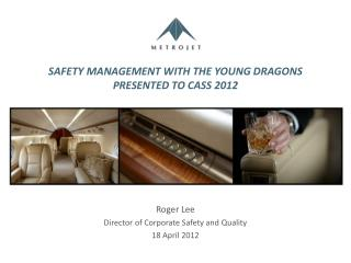 SAFETY MANAGEMENT WITH THE YOUNG DRAGONS PRESENTED TO CASS 2012