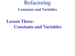 Lesson Three:  	Constants and Variables