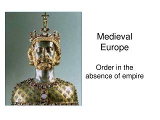 Medieval Europe Order in the absence of empire