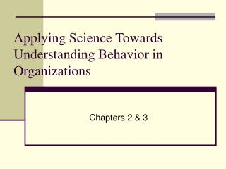 Applying Science Towards Understanding Behavior in Organizations