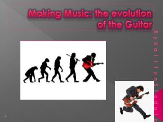 Making Music: the evolution of the Guitar