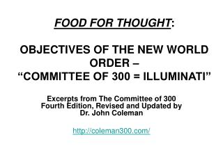 "FOOD FOR THOUGHT : OBJECTIVES OF THE NEW WORLD ORDER – ""COMMITTEE OF 300 = ILLUMINATI"""