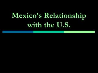 Mexico's Relationship with the U.S.