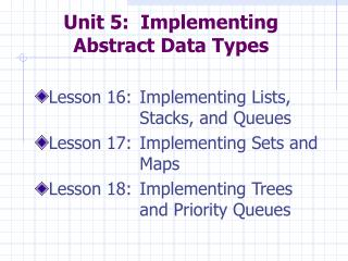 Unit 5:  Implementing  Abstract Data Types
