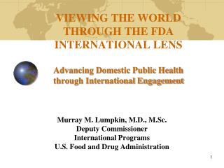 Murray M. Lumpkin, M.D., M.Sc. Deputy Commissioner International Programs