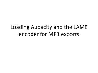 Loading Audacity and the LAME encoder for MP3 exports