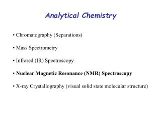 • Chromatography (Separations) • Mass Spectrometry • Infrared (IR) Spectroscopy