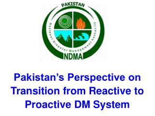 Pakistan's Perspective on Transition from Reactive to Proactive DM System