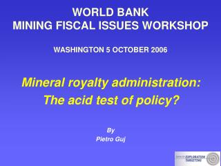 WORLD BANK MINING FISCAL ISSUES WORKSHOP WASHINGTON 5 OCTOBER 2006