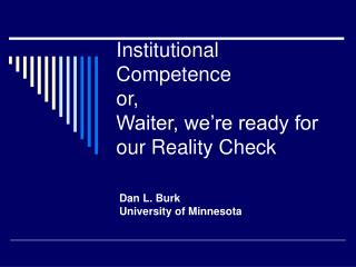 Institutional Competence or, Waiter, we're ready for our Reality Check