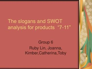 "The slogans and SWOT analysis for products  ""7-11"""