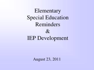 Elementary  Special Education Reminders  &  IEP Development