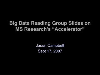 "Big Data Reading Group Slides on  MS Research's ""Accelerator"""