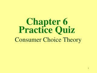 Chapter 6  Practice Quiz  Consumer Choice Theory