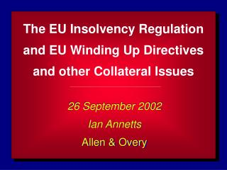 The EU Insolvency Regulation and EU Winding Up Directives and other Collateral Issues